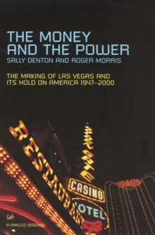 The Money and the Power : The Rise and Reign of Las Vegas, Paperback Book