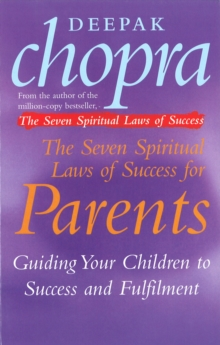 The Seven Spiritual Laws of Success for Parents : Guiding Your Children to Success and Fulfilment, Paperback Book