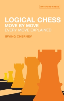 Logical Chess: Move by Move : Every Move Explained, Paperback Book