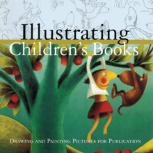 Illustrating Children's Books : Creating Pictures for Publication, Paperback Book