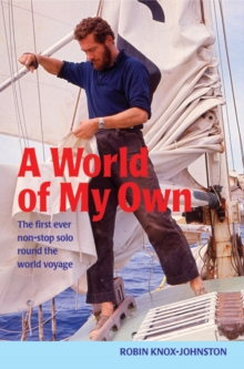 A World of My Own : The First Ever Non-stop Solo Round the World Voyage, Paperback Book