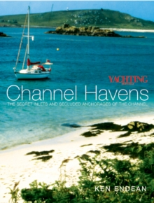 """Yachting Monthly's"" Channel Havens : The Secret Inlets and Secluded Anchorages of the Channel, Paperback Book"