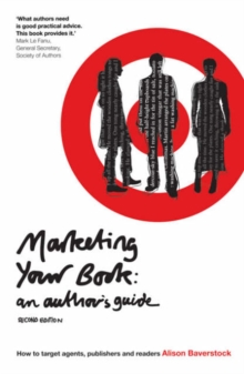 Marketing Your Book : How to Target Agents, Publishers and Readers, Paperback Book