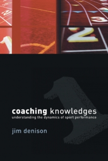 Coaching Knowledges : Understanding the Dynamics of Sport Performance, Paperback Book