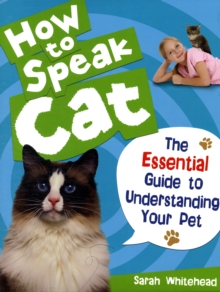 How to Speak Cat! : The Essential Guide to Understanding Your Pet, Hardback Book