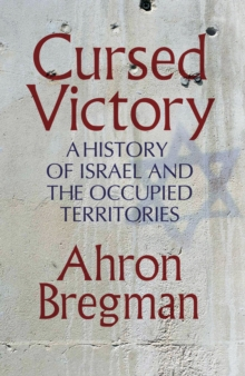 Cursed Victory : A History of Israel and the Occupied Territories, Hardback Book