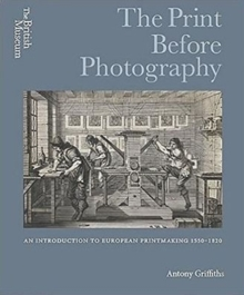 The Print Before Photography: an Introduction to European Printmaking 1550 - 1820, Hardback Book