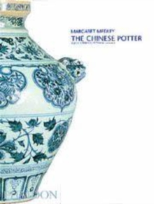 The Chinese Potter : A practical history of Chinese ceramics, Paperback Book