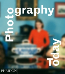 Photography Today : A History of Contemporary Photography, Hardback Book
