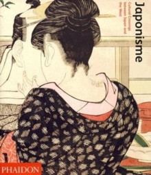 Japonisme : Cultural Crossings Between Japan and the West, Paperback Book