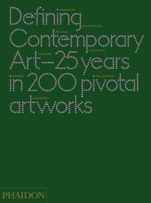Defining Contemporary Art : 25 Years in 200 Pivotal Artworks, Hardback Book
