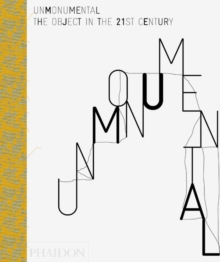 Unmonumental : The Object in the 21st Century, Paperback Book
