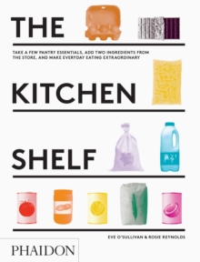 The Kitchen Shelf : Take a Few Pantry Essentials, Add Two Ingredients and Make Everyday Eating Extraordinary, Hardback Book