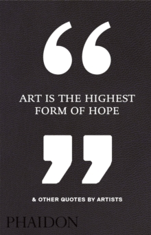 Art is the Highest Form of Hope & Other Quotes by Artists, Hardback Book