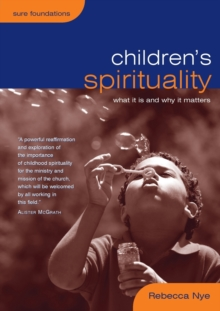 Children's Spirituality : What it is and Why it Matters, Paperback Book