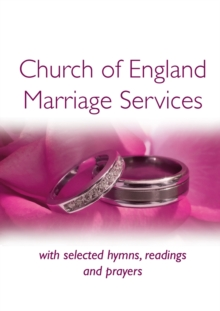 Church of England Marriage Services : with selected hymns, readings and prayers, Paperback Book
