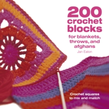 200 Crochet Blocks for Blankets, Throws and Afghans : Crochet Squares to Mix-and-Match, Paperback Book