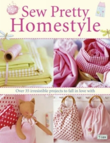 Sew Pretty Homestyle : Over 50 Irresistible Projects to Fall in Love with, Paperback Book