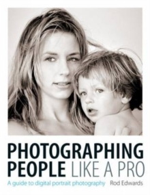 Photographing People Like a Pro : A Guide to Digital Portrait Photography, Paperback Book