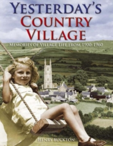 Yesterday's Country Village : Memories of Village Life from 1900-1960, Paperback Book
