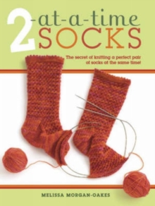 2 At-a-time Socks : The Secret of Knitting Any Two Socks at Once, on Just One Circular Needle!, Spiral bound Book