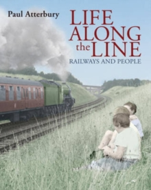 Life Along the Line : A Nostalgic Celebration of Railways and Railway People, Hardback Book