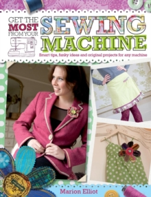 Get the Most from Your Sewing Machine : Smart Tips, Funky Ideas and Original Projects for Any Machine, Paperback Book