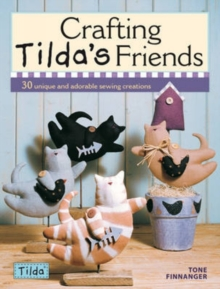 Crafting Tilda's Friends : 30 Unique Projects Featuring Adorable Creations from Tilda, Paperback Book