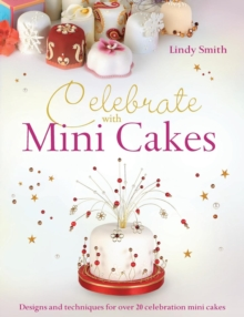 Celebrate with Minicakes : Designs and Techniques for Creating Over 25 Celebration Minicakes, Paperback Book