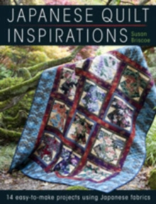 Japanese Quilt Inspirations : 15 Easy-to-Make Projects That Make the Most of Japanese Fabrics, Paperback Book
