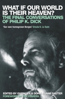 What If Our World is Their Heaven? : The Final Conversations of Philip K. Dick, Paperback Book