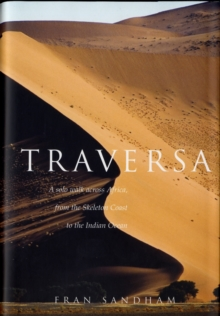 Traversa : A Solo Walk Across Africa, from the Skeleton Coast to the Indian Ocean, Hardback Book