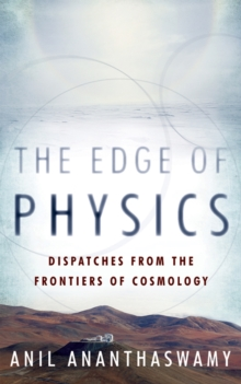 The Edge of Physics : Dispatches from the Frontiers of Cosmology, Hardback Book