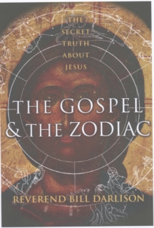 The Gospel and the Zodiac : The Secret Truth About Jesus, Paperback Book