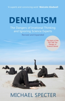 Denialism : How Irrational Thinking Hinders Scientific Progress, Harms the Planet, and Threatens Our Lives, Paperback Book