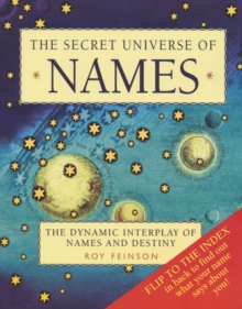 The Secret Universe of Names : The Dynamic Interplay of Names and Destiny, Paperback Book