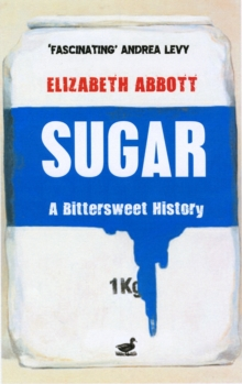 Sugar : A Bittersweet History, Paperback Book