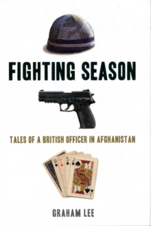 Fighting Season : Tales of a British Officer in Afghanistan, Hardback Book