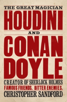 Houdini and Conan Doyle : The Great Magician and the Inventor of Sherlock Holmes, Paperback Book