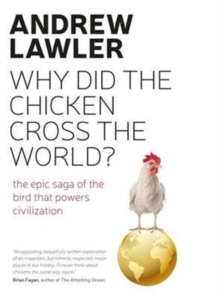 How the Chicken Crossed the World : The Story of the Bird That Powers Civilisations, Paperback Book