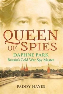 Queen of Spies : Daphne Park: Britain's Cold War Spy Master, Paperback Book