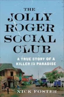 The Jolly Roger Social Club : A True Story of a Killer in Paradise, Hardback Book