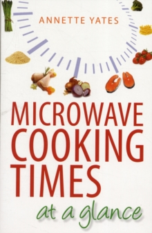Microwave Cooking Times at a Glance : An A-Z, Paperback Book