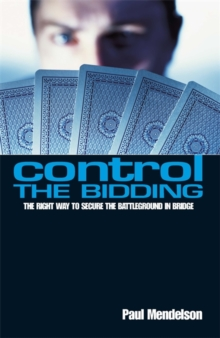 Control the Bidding : The Right Way to Secure the Battleground in Bridge, Paperback Book