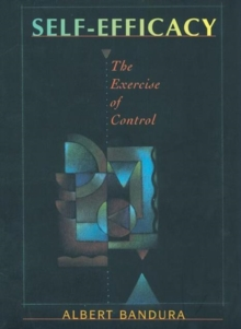 Self-efficacy : The Exercise of Control, Paperback Book