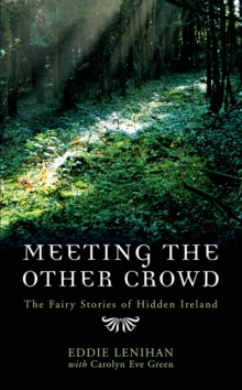 Meeting the Other Crowd : The Fairy Stories of Hidden Ireland, Paperback Book