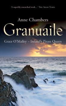Granuaile : Grace O'Malley - Ireland's Pirate Queen, Paperback Book