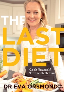 The Last Diet : Cook Yourself Thin With Dr Eva, Paperback Book