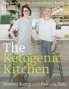 The Ketogenic Kitchen : Low Carb. High Fat. Extraordinary Health, Hardback Book