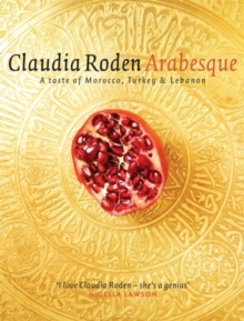Arabesque : Sumptuous Food from Morocco, Turkey and Lebanon, Hardback Book